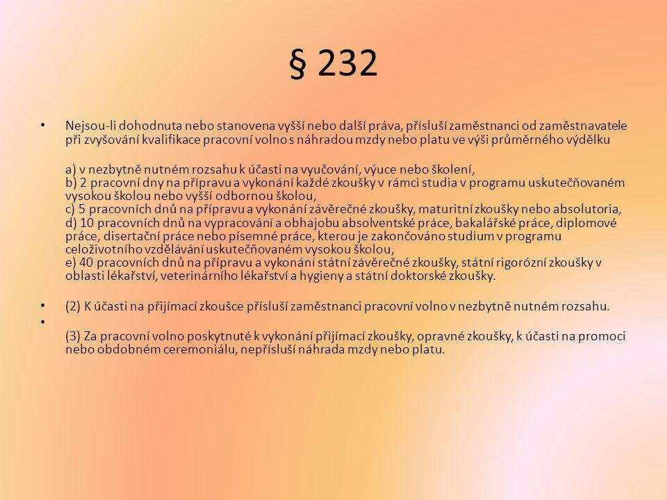 § 232 Nejsou-li dohodnuta nebo stanovena vyšší nebo další práva, přísluší zaměstnanci od zaměstnavatele při zvyšování kvalifikace pracovní volno s náh