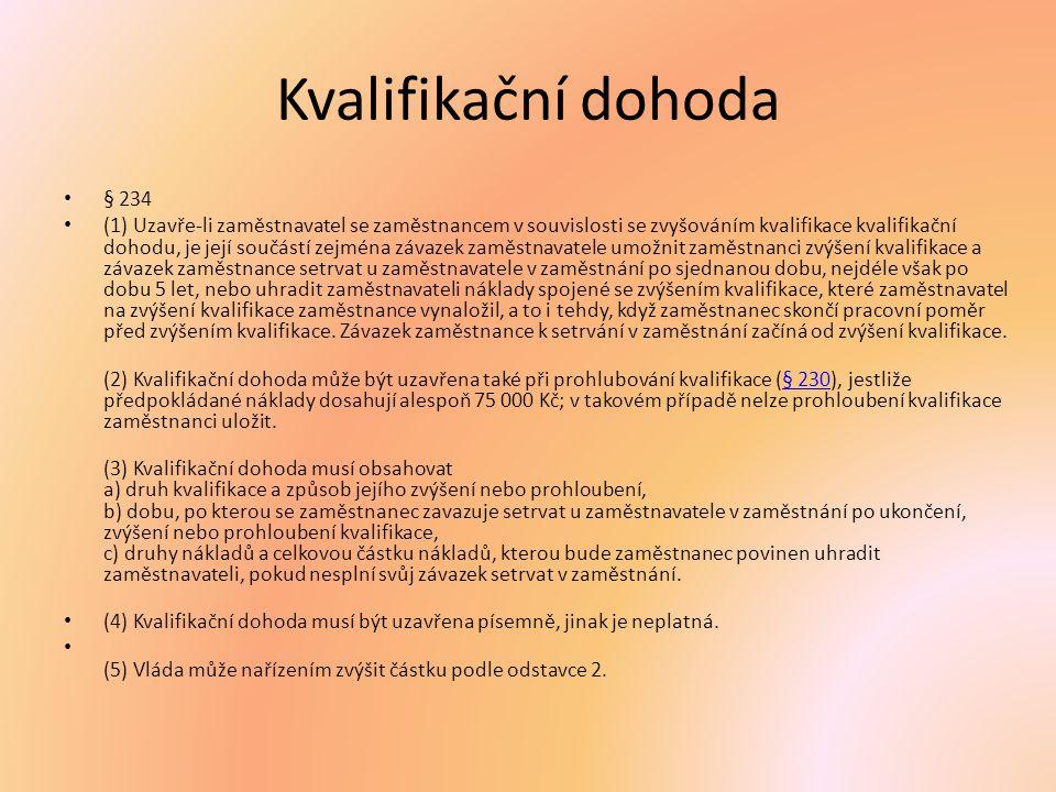 § 235 (1) Do doby setrvání zaměstnance v zaměstnání na základě kvalifikační dohody se nezapočítává doba rodičovské dovolené v rozsahu rodičovské dovolené matky dítěte (§ 196) a nepřítomnost zaměstnance v práci pro výkon nepodmíněného trestu odnětí svobody a vazby, došlo-li k pravomocnému odsouzení.§ 196 (2) Nesplní-li zaměstnanec svůj závazek z kvalifikační dohody pouze zčásti, povinnost nahradit náklady zvýšení nebo prohloubení kvalifikace se poměrně sníží.