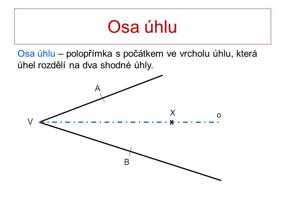 Osa úhlu Osa úhlu – polopřímka s počátkem ve vrcholu úhlu, která úhel rozdělí na dva shodné úhly. V B A o x X