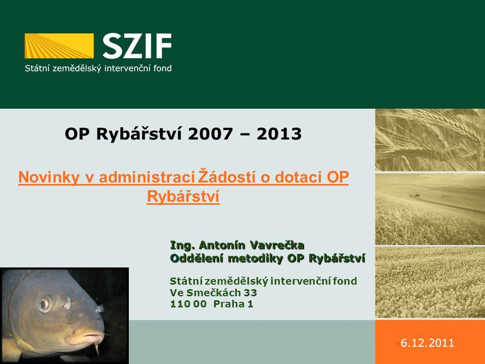 OP Rybářství 2007 – 2013 Novinky v administraci Žádostí o dotaci OP Rybářství Ing.