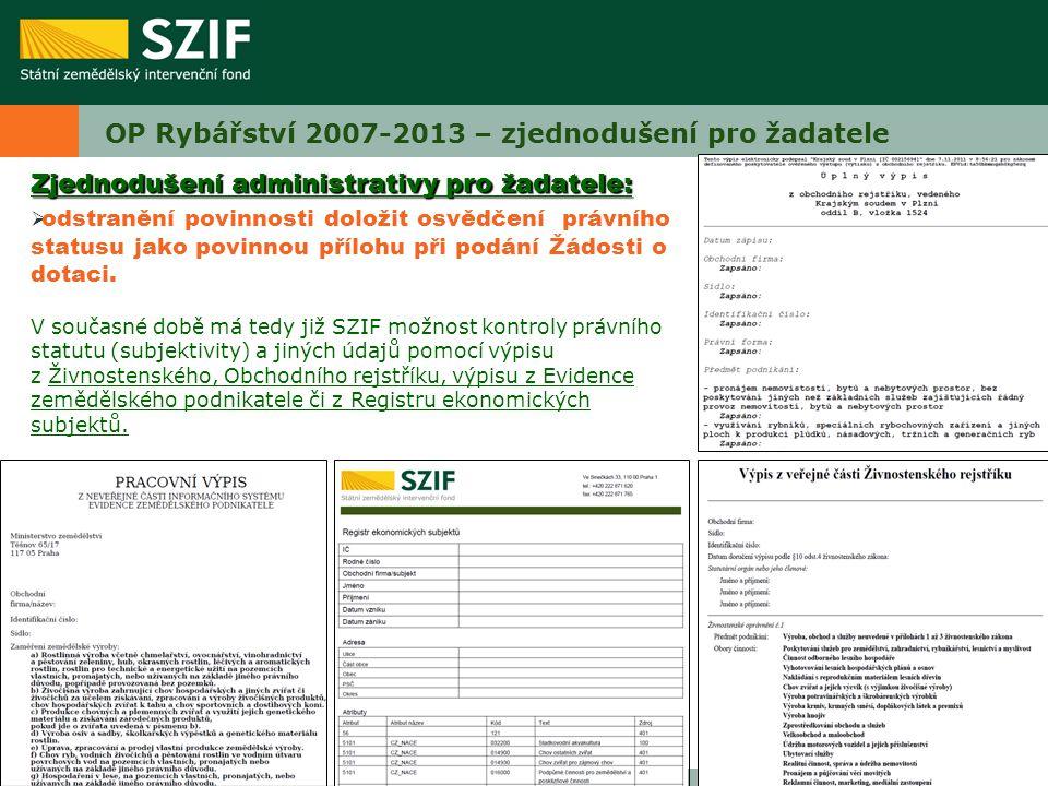 OP Rybářství 2007-2013 – zjednodušení pro žadatele Zjednodušení administrativy pro žadatele:  odstranění povinnosti doložit osvědčení právního statusu jako povinnou přílohu při podání Žádosti o dotaci.