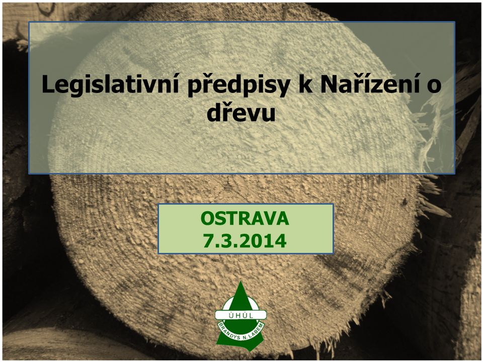 OSTRAVA 7.3.2014 Legislativní předpisy k Nařízení o dřevu