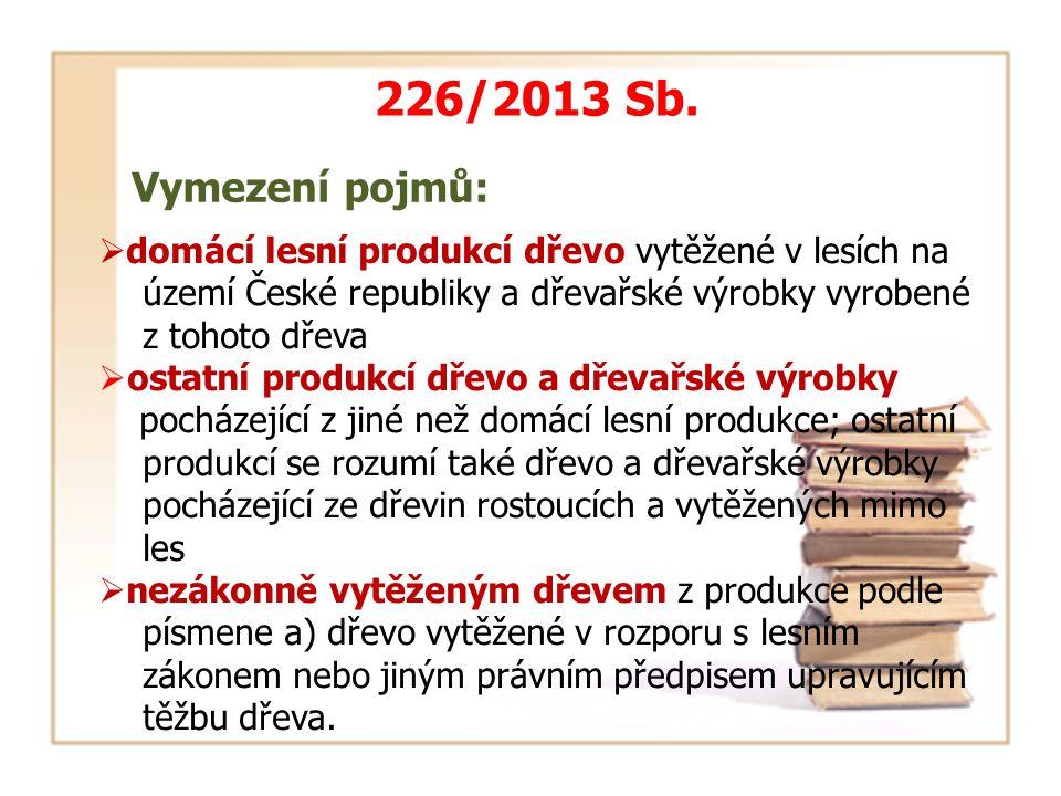 Vymezení pojmů: 226/2013 Sb.  domácí lesní produkcí dřevo vytěžené v lesích na území České republiky a dřevařské výrobky vyrobené z tohoto dřeva  os