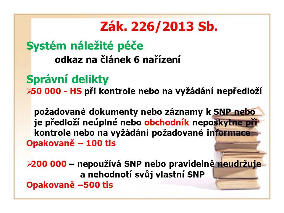 Zák. 226/2013 Sb. Systém náležité péče odkaz na článek 6 nařízení Správní delikty  50 000 - HS při kontrole nebo na vyžádání nepředloží požadované do