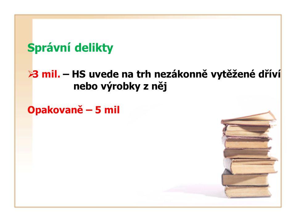 Správní delikty  3 mil. – HS uvede na trh nezákonně vytěžené dříví nebo výrobky z něj Opakovaně – 5 mil