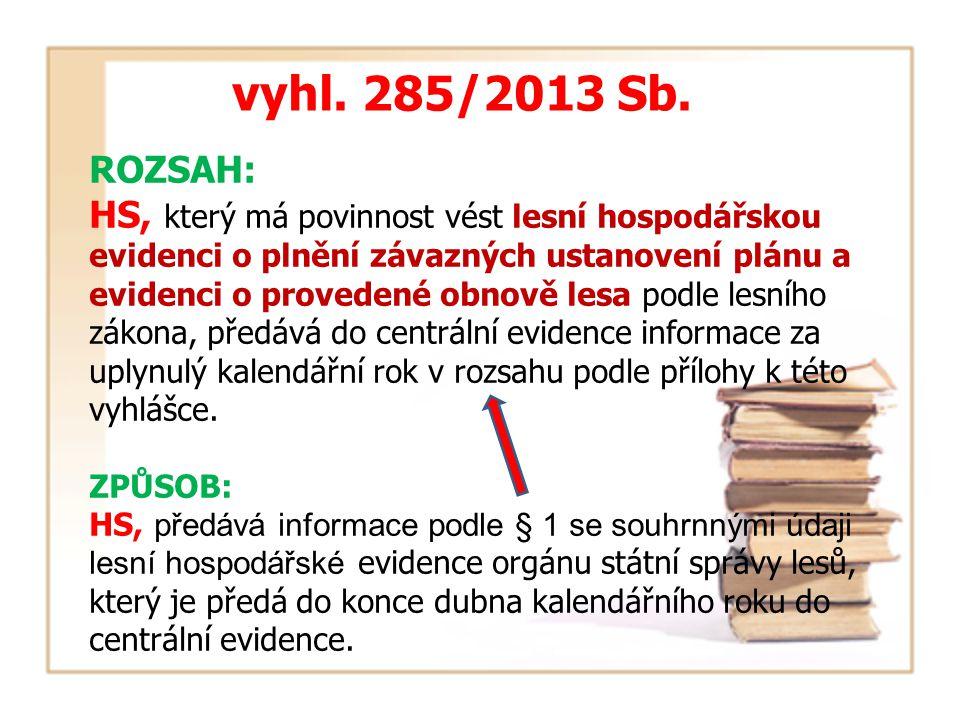 vyhl. 285/2013 Sb. ROZSAH: HS, který má povinnost vést lesní hospodářskou evidenci o plnění závazných ustanovení plánu a evidenci o provedené obnově l
