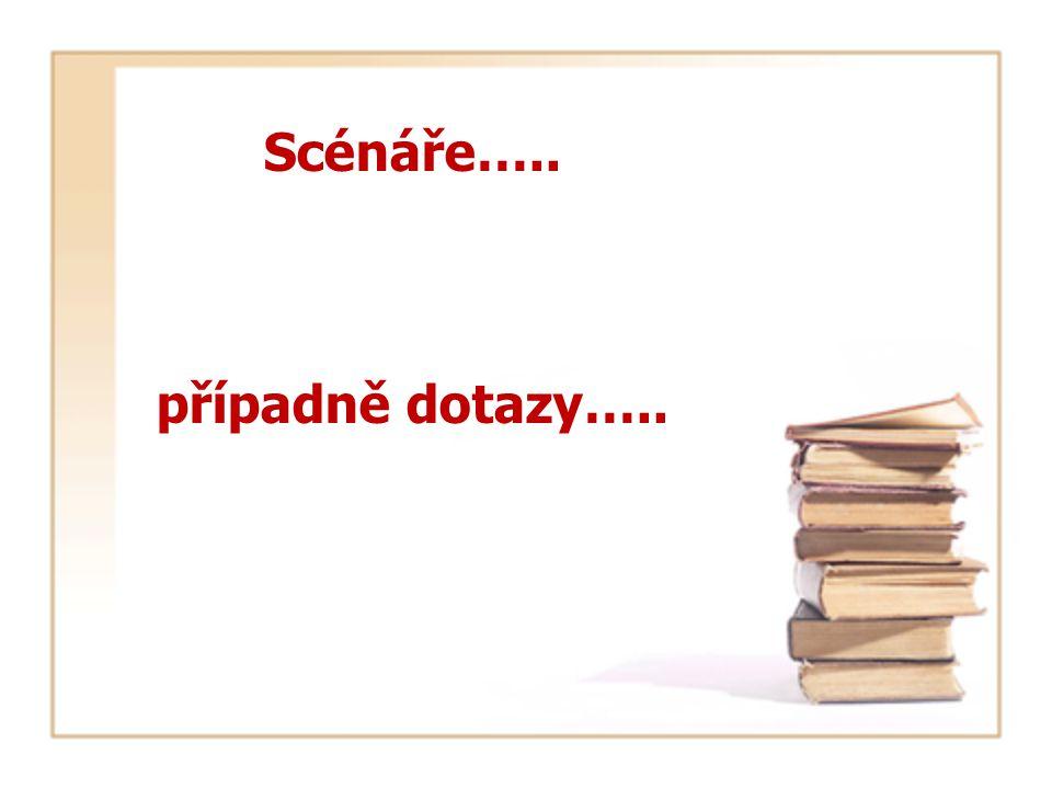 Scénáře….. případně dotazy…..
