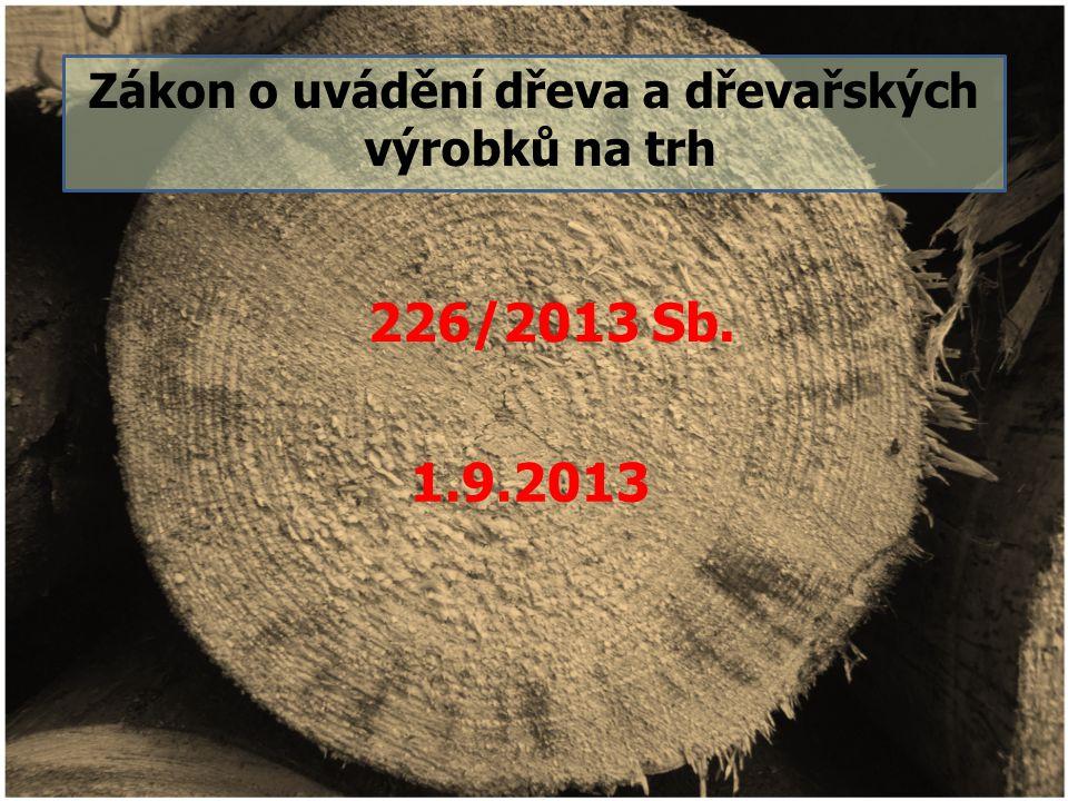 Zákon o uvádění dřeva a dřevařských výrobků na trh 226/2013 Sb. 1.9.2013