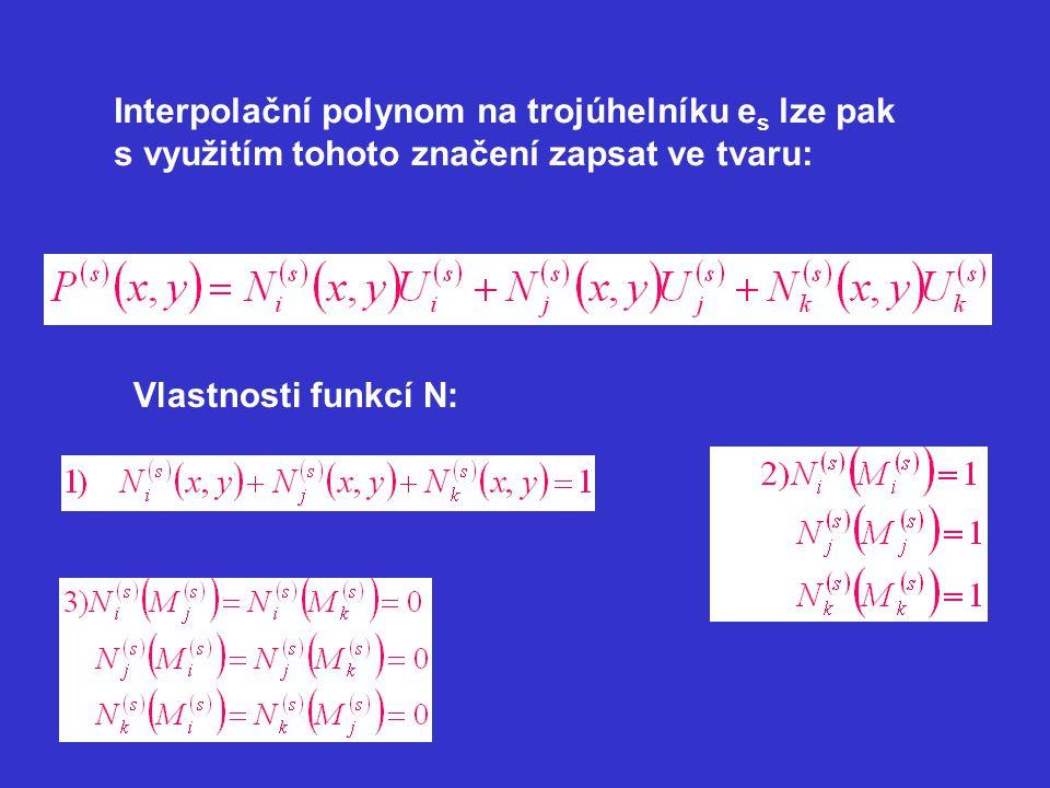 Interpolační polynom na trojúhelníku e s lze pak s využitím tohoto značení zapsat ve tvaru: Vlastnosti funkcí N: