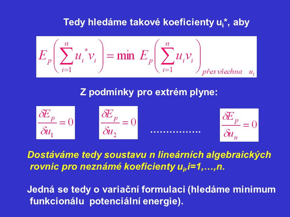 Tedy hledáme takové koeficienty u i *, aby Z podmínky pro extrém plyne: ……………. Dostáváme tedy soustavu n lineárních algebraických rovnic pro neznámé k
