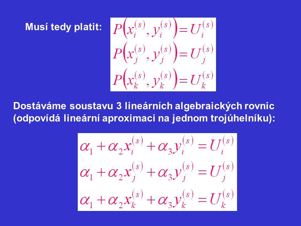 Musí tedy platit: Dostáváme soustavu 3 lineárních algebraických rovnic (odpovídá lineární aproximaci na jednom trojúhelníku):