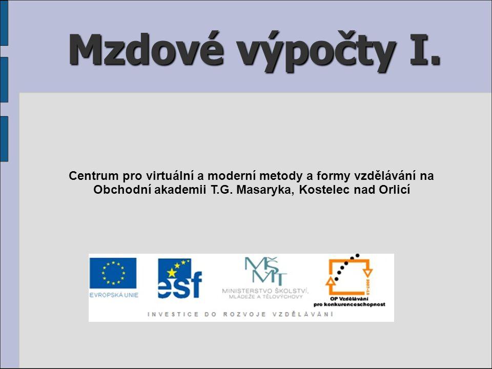 Mzdové výpočty I. Centrum pro virtuální a moderní metody a formy vzdělávání na Obchodní akademii T.G. Masaryka, Kostelec nad Orlicí