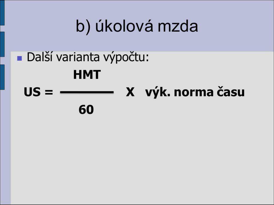 b) úkolová mzda Další varianta výpočtu: HMT US = X výk. norma času 60