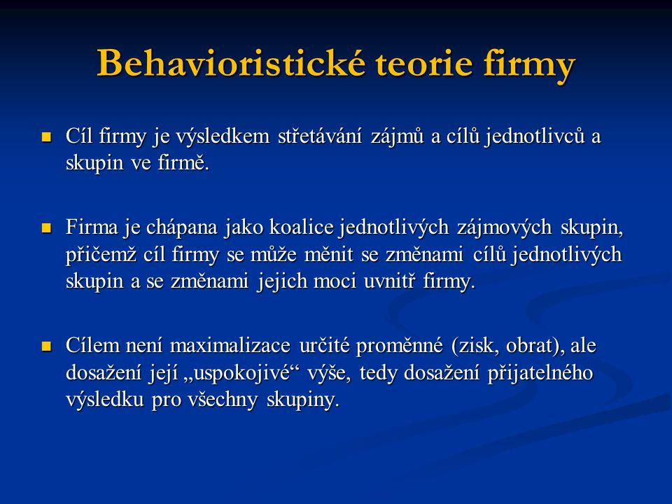 Behavioristické teorie firmy Cíl firmy je výsledkem střetávání zájmů a cílů jednotlivců a skupin ve firmě.
