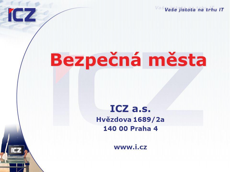 Bezpečná města ICZ a.s. Hvězdova 1689/2a 140 00 Praha 4 www.i.cz