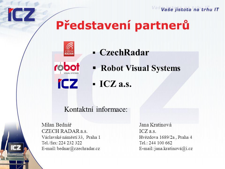 Milan Bednář CZECH RADAR a.s. Václavské náměstí 33, Praha 1 Tel./fax: 224 232 322 E-mail: bednar@czechradar.cz Kontaktní informace: Jana Kratinová ICZ
