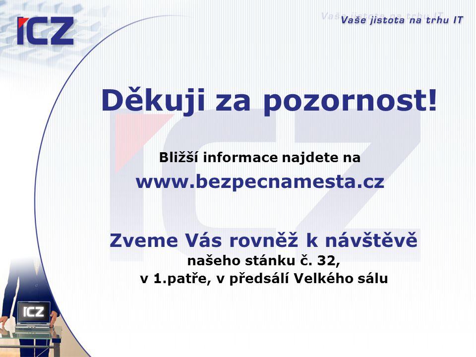 Děkuji za pozornost! Bližší informace najdete na www.bezpecnamesta.cz Zveme Vás rovněž k návštěvě našeho stánku č. 32, v 1.patře, v předsálí Velkého s