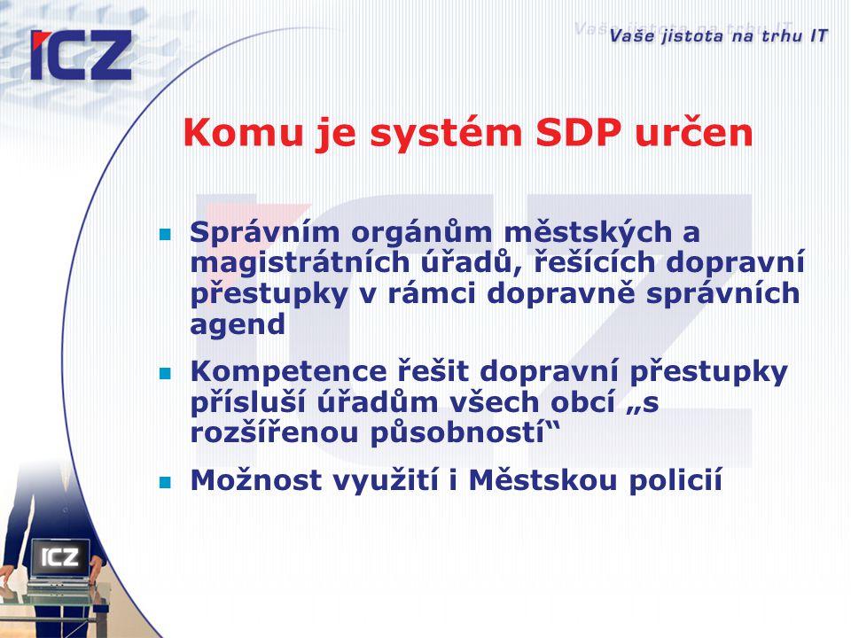 Komu je systém SDP určen Správním orgánům městských a magistrátních úřadů, řešících dopravní přestupky v rámci dopravně správních agend Kompetence řeš