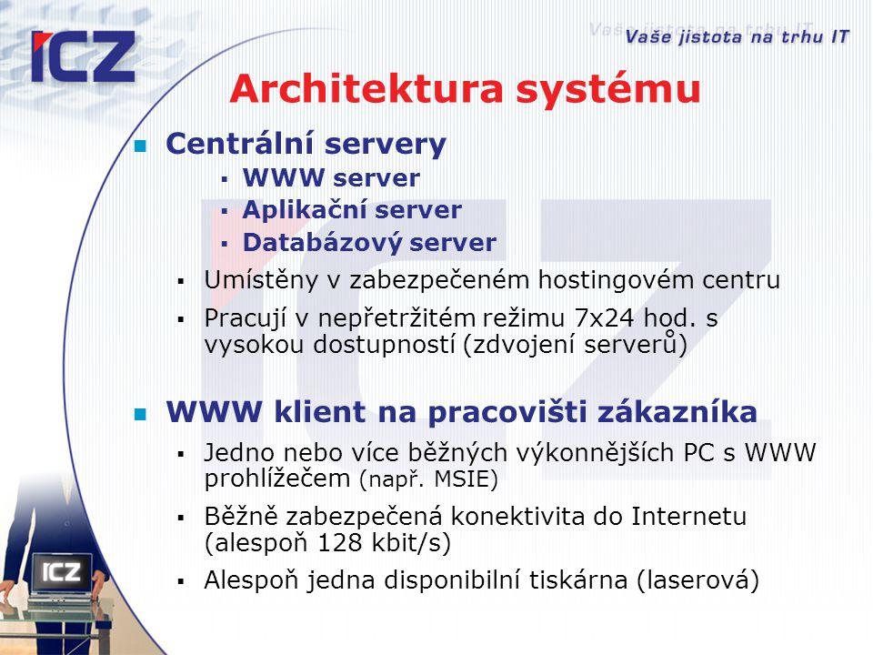 Architektura systému Centrální servery  WWW server  Aplikační server  Databázový server  Umístěny v zabezpečeném hostingovém centru  Pracují v ne