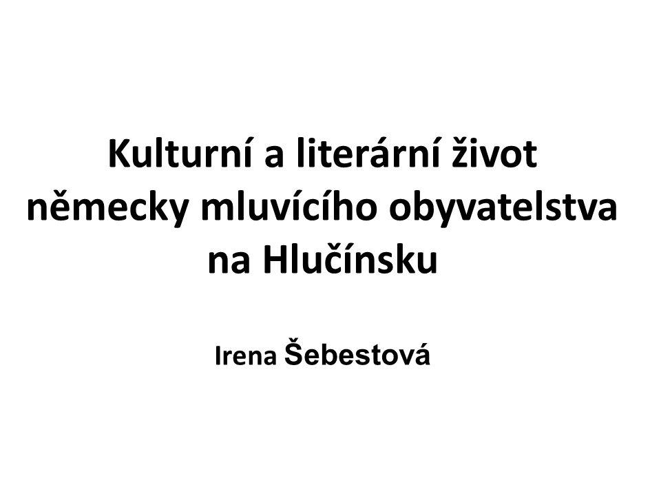 Kulturní a literární život německy mluvícího obyvatelstva na Hlučínsku Irena Šebestová