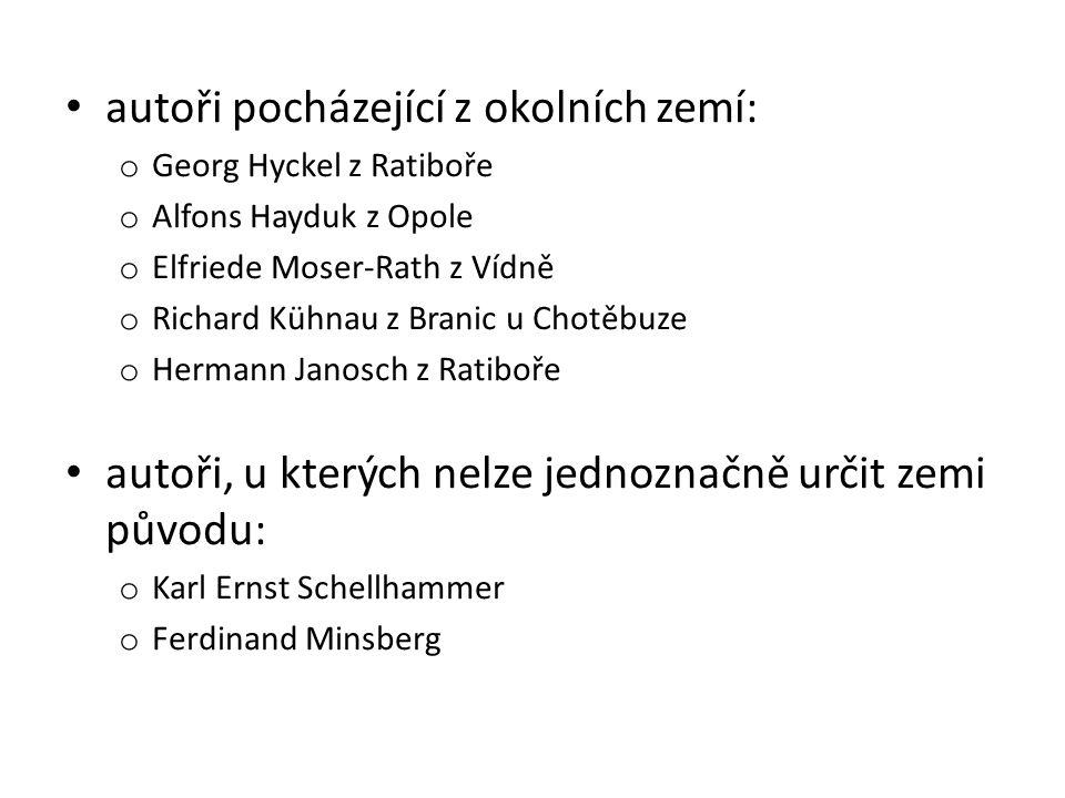 autoři pocházející z okolních zemí: o Georg Hyckel z Ratiboře o Alfons Hayduk z Opole o Elfriede Moser-Rath z Vídně o Richard Kühnau z Branic u Chotěb