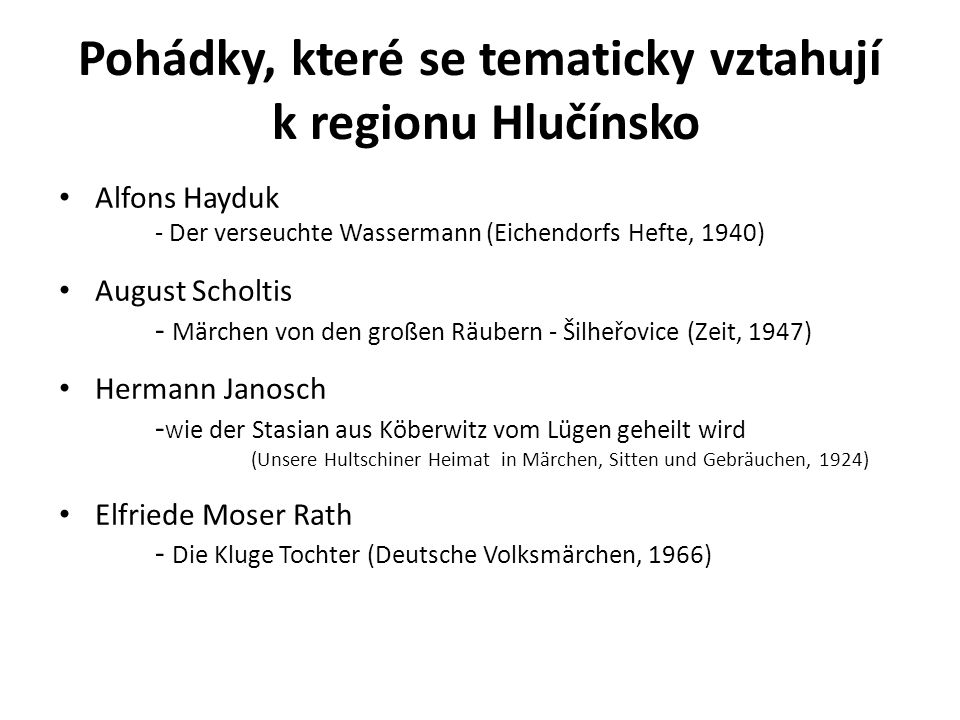 Pohádky, které se tematicky vztahují k regionu Hlučínsko Alfons Hayduk - Der verseuchte Wassermann (Eichendorfs Hefte, 1940) August Scholtis - Märchen