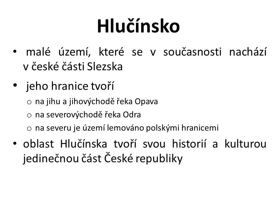 Hlučínsko malé území, které se v současnosti nachází v české části Slezska jeho hranice tvoří o na jihu a jihovýchodě řeka Opava o na severovýchodě ře