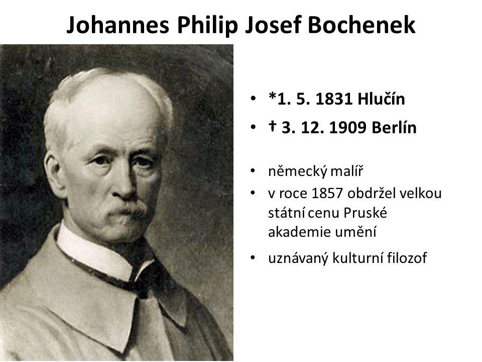 Johannes Philip Josef Bochenek *1. 5. 1831 Hlučín † 3. 12. 1909 Berlín německý malíř v roce 1857 obdržel velkou státní cenu Pruské akademie umění uzná