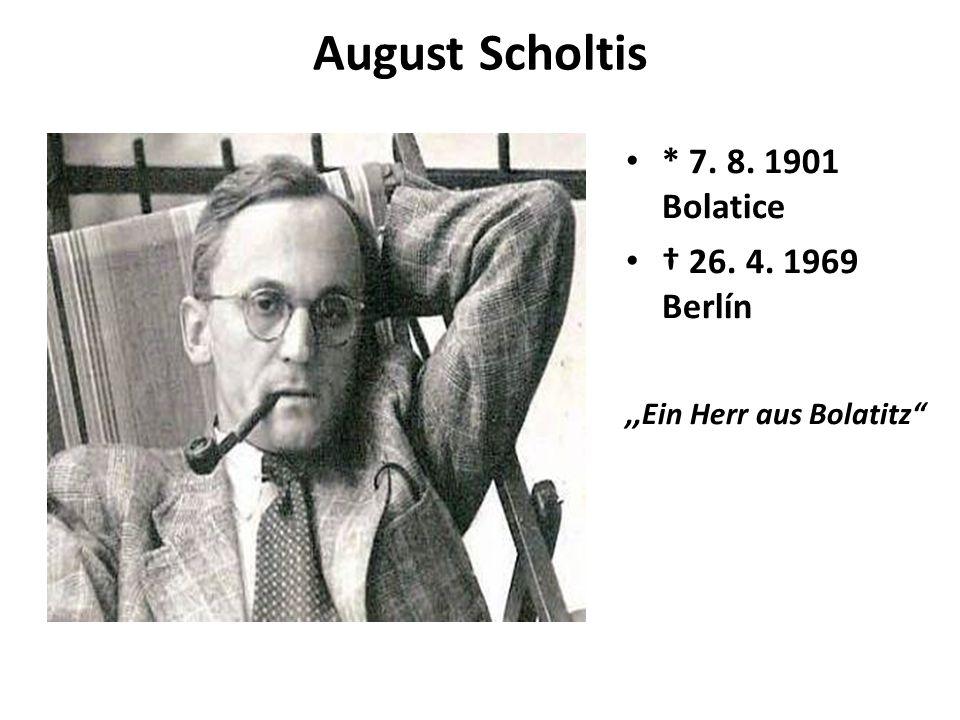 """August Scholtis * 7. 8. 1901 Bolatice † 26. 4. 1969 Berlín,,Ein Herr aus Bolatitz"""""""