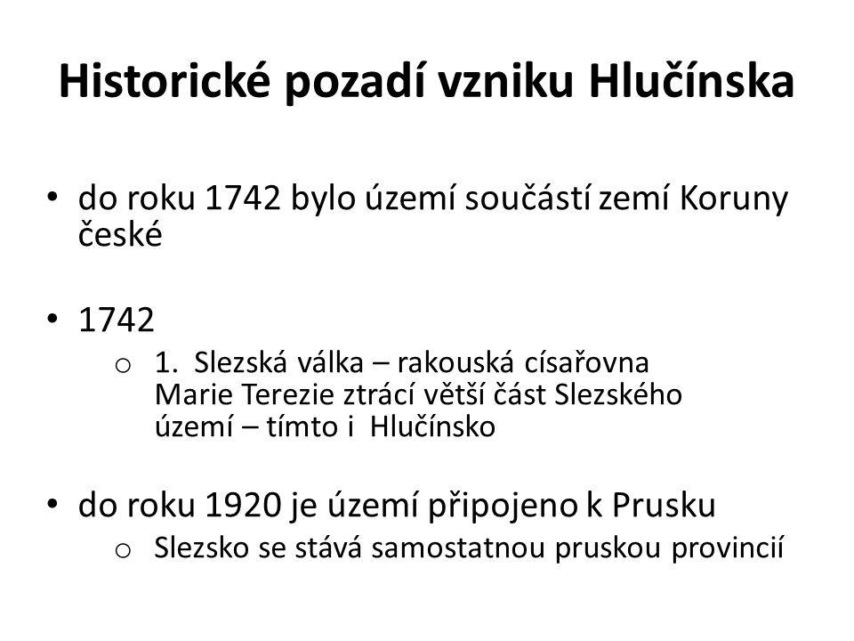 Historické pozadí vzniku Hlučínska do roku 1742 bylo území součástí zemí Koruny české 1742 o 1. Slezská válka – rakouská císařovna Marie Terezie ztrác