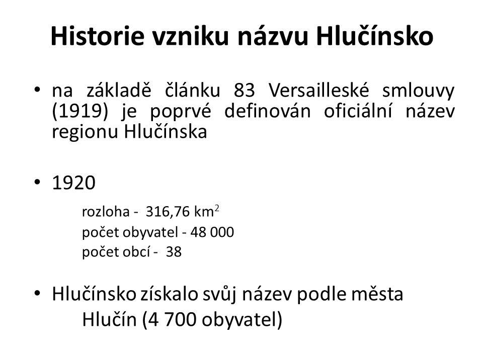 Historie vzniku názvu Hlučínsko na základě článku 83 Versailleské smlouvy (1919) je poprvé definován oficiální název regionu Hlučínska 1920 rozloha -