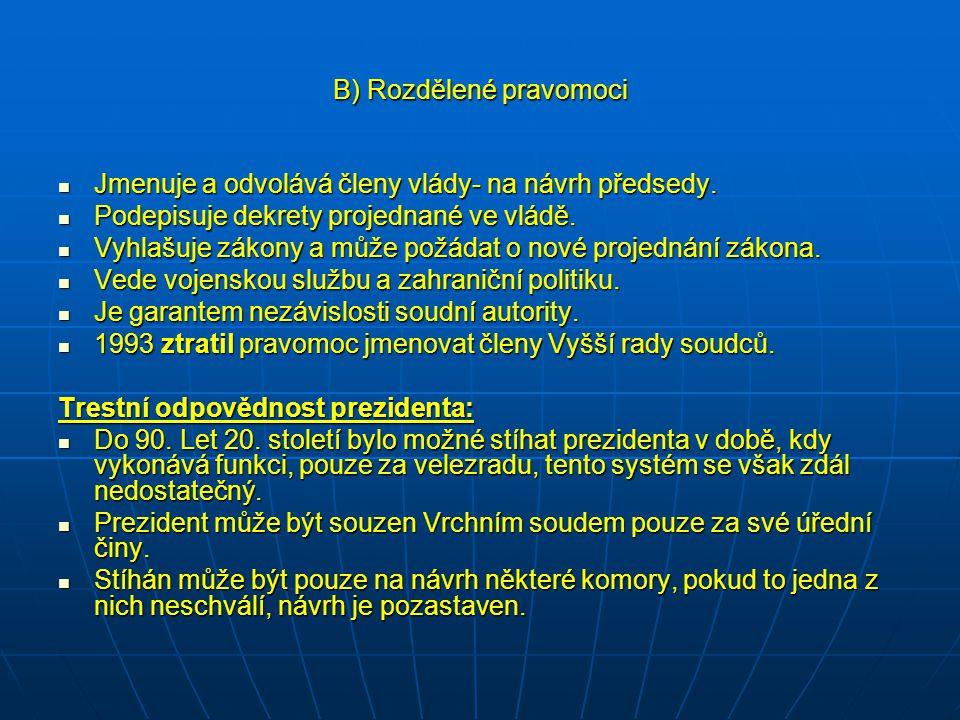 B) Rozdělené pravomoci Jmenuje a odvolává členy vlády- na návrh předsedy.