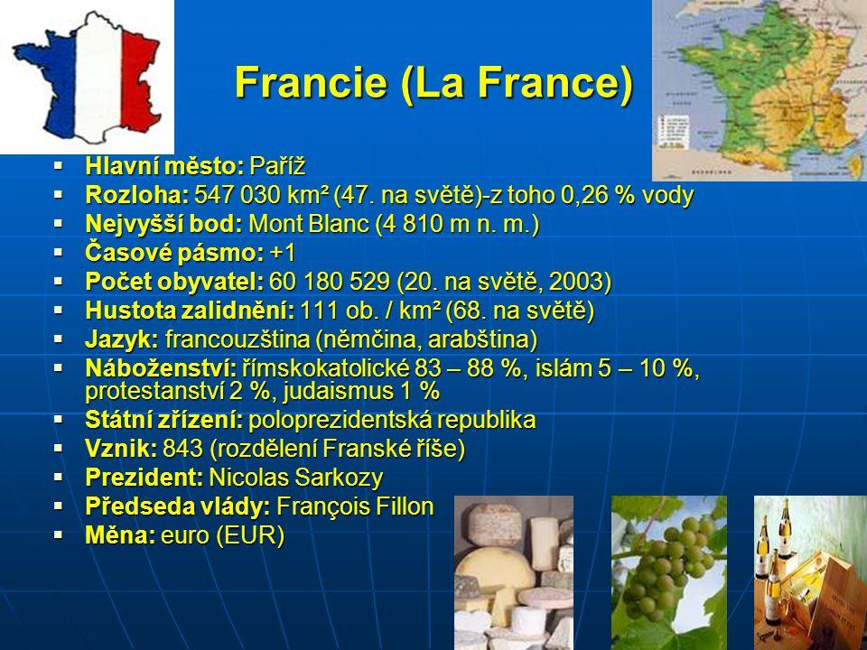 Francie (La France)  Hlavní město: Paříž  Rozloha: 547 030 km² (47. na světě)-z toho 0,26 % vody  Nejvyšší bod: Mont Blanc (4 810 m n. m.)  Časové