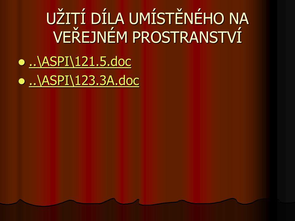 UŽITÍ DÍLA UMÍSTĚNÉHO NA VEŘEJNÉM PROSTRANSTVÍ..\ASPI\121.5.doc..\ASPI\121.5.doc..\ASPI\121.5.doc..\ASPI\123.3A.doc..\ASPI\123.3A.doc..\ASPI\123.3A.doc