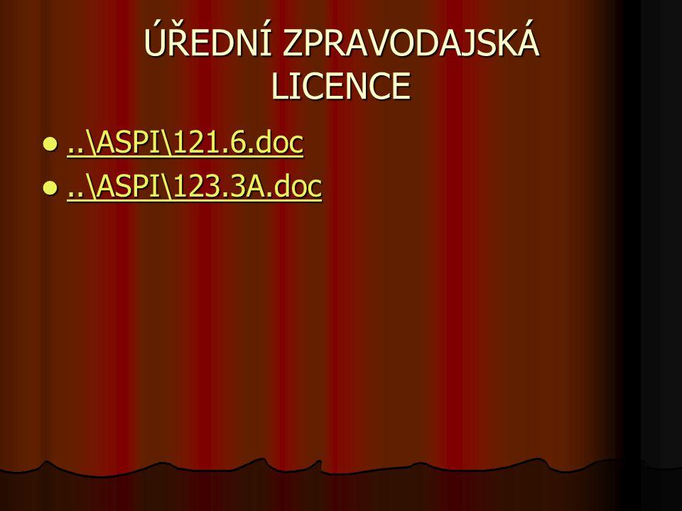 ÚŘEDNÍ ZPRAVODAJSKÁ LICENCE..\ASPI\121.6.doc..\ASPI\121.6.doc..\ASPI\121.6.doc..\ASPI\123.3A.doc..\ASPI\123.3A.doc..\ASPI\123.3A.doc