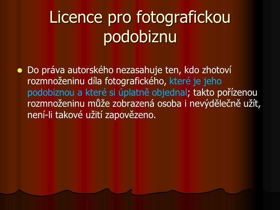 Licence pro fotografickou podobiznu Do práva autorského nezasahuje ten, kdo zhotoví rozmnoženinu díla fotografického, které je jeho podobiznou a které si úplatně objednal; takto pořízenou rozmnoženinu může zobrazená osoba i nevýdělečně užít, není-li takové užití zapovězeno.