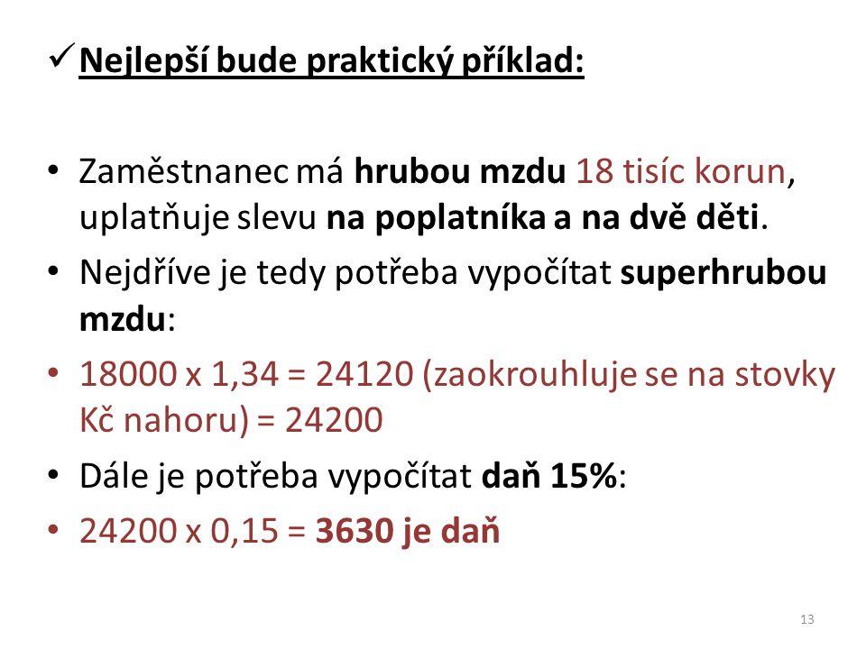 Nejlepší bude praktický příklad: Zaměstnanec má hrubou mzdu 18 tisíc korun, uplatňuje slevu na poplatníka a na dvě děti. Nejdříve je tedy potřeba vypo