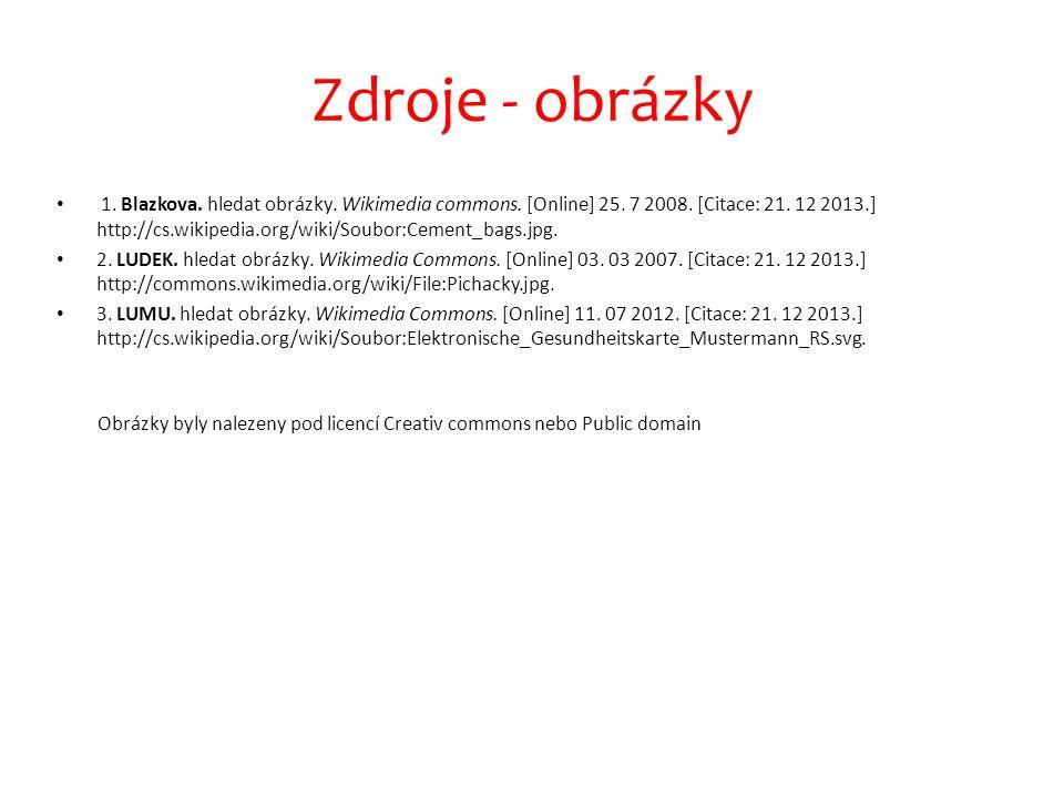 Zdroje - obrázky 1. Blazkova. hledat obrázky. Wikimedia commons. [Online] 25. 7 2008. [Citace: 21. 12 2013.] http://cs.wikipedia.org/wiki/Soubor:Cemen