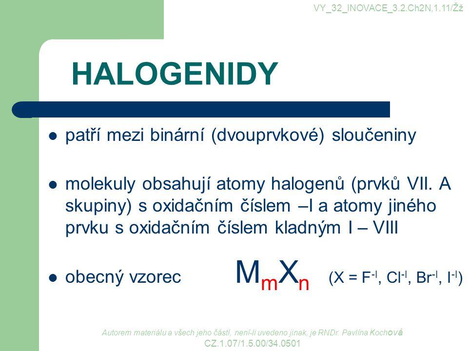 HALOGENIDY patří mezi binární (dvouprvkové) sloučeniny molekuly obsahují atomy halogenů (prvků VII. A skupiny) s oxidačním číslem –I a atomy jiného pr