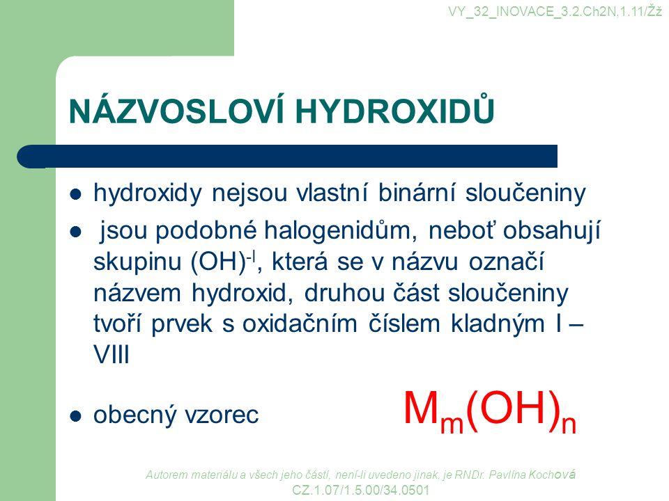 NÁZVOSLOVÍ HYDROXIDŮ hydroxidy nejsou vlastní binární sloučeniny jsou podobné halogenidům, neboť obsahují skupinu (OH) -I, která se v názvu označí náz