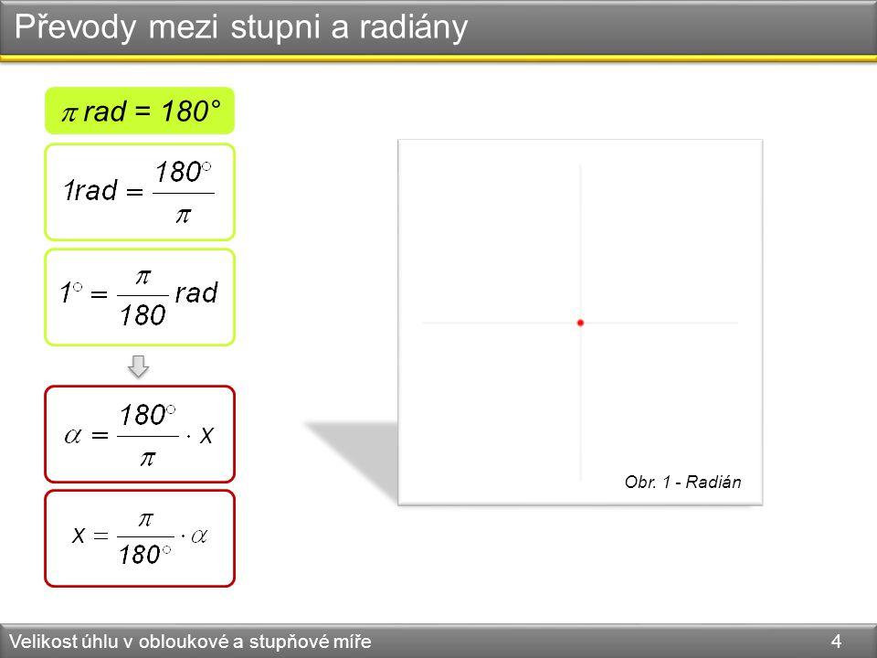 Převody mezi stupni a radiány Velikost úhlu v obloukové a stupňové míře 4 Obr.