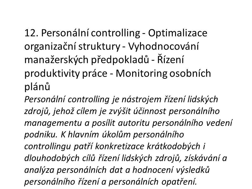 12. Personální controlling - Optimalizace organizační struktury - Vyhodnocování manažerských předpokladů - Řízení produktivity práce - Monitoring osob