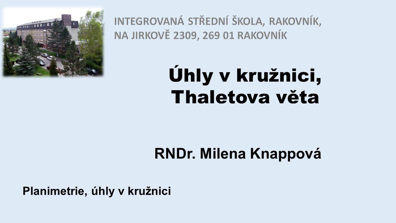 Úhly v kružnici, Thaletova věta RNDr. Milena Knappová Planimetrie, úhly v kružnici