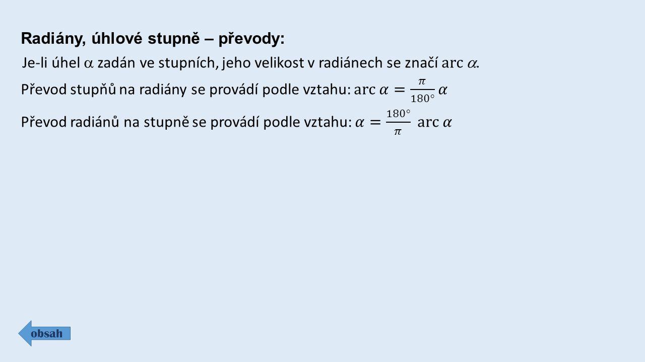 Radiány, úhlové stupně – převody: obsah Je-li úhel  zadán ve stupních, jeho velikost v radiánech se značí arc .