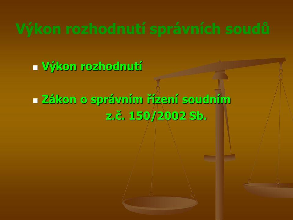 Výkon rozhodnutí správních soudů Výkon rozhodnutí Zákon o správním řízení soudním z.č. 150/2002 Sb.