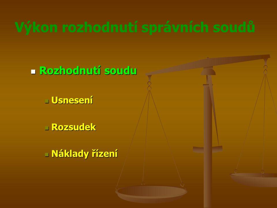 Výkon rozhodnutí správních soudů Rozhodnutí soudu Rozhodnutí soudu Usnesení Usnesení Rozsudek Rozsudek Náklady řízení Náklady řízení