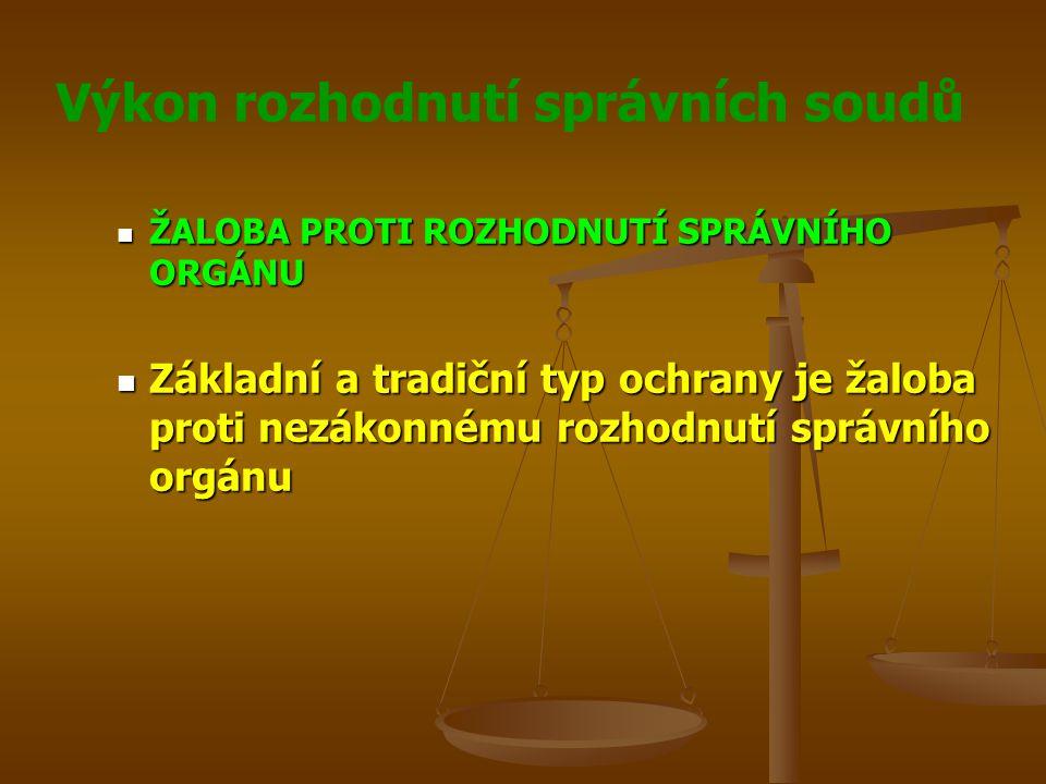 ŽALOBA PROTI ROZHODNUTÍ SPRÁVNÍHO ORGÁNU Základní a tradiční typ ochrany je žaloba proti nezákonnému rozhodnutí správního orgánu