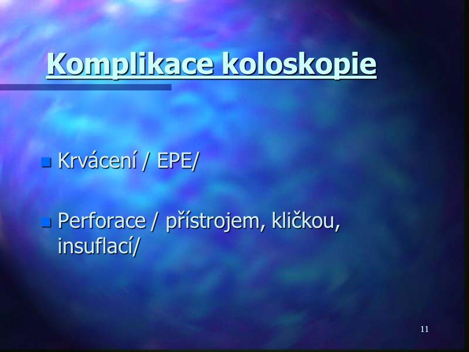 11 Komplikace koloskopie n Krvácení / EPE/ n Perforace / přístrojem, kličkou, insuflací/