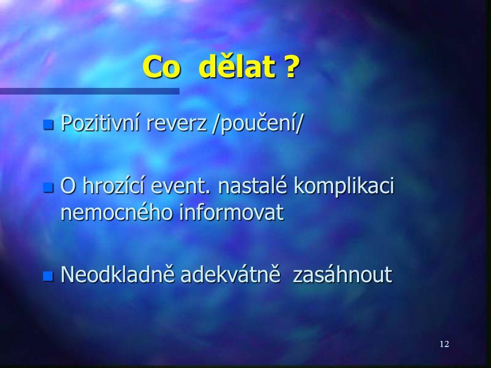 12 Co dělat . n Pozitivní reverz /poučení/ n O hrozící event.
