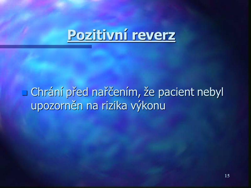 15 Pozitivní reverz n Chrání před nařčením, že pacient nebyl upozorněn na rizika výkonu